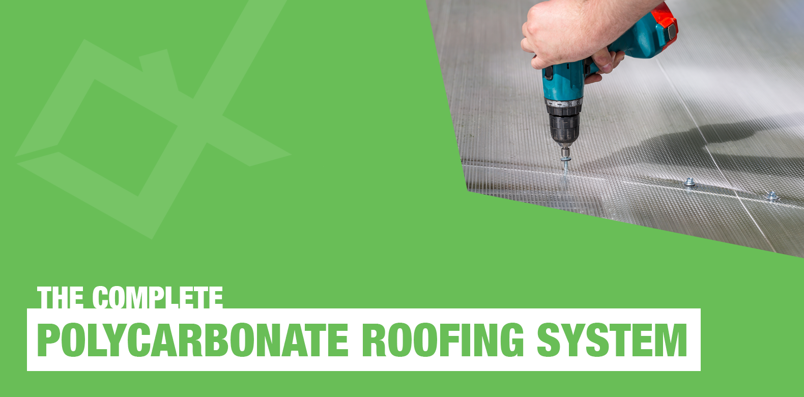 The Complete Polycarbonate Roofing System