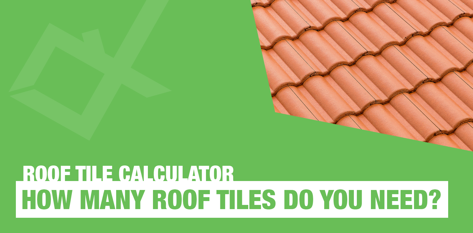 Roof Tile Calculator: How Many Roof Tiles Do I Need?