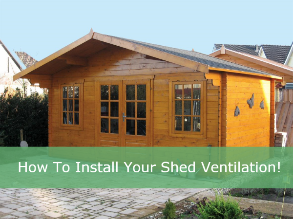 How To Install Shed Ventilation!