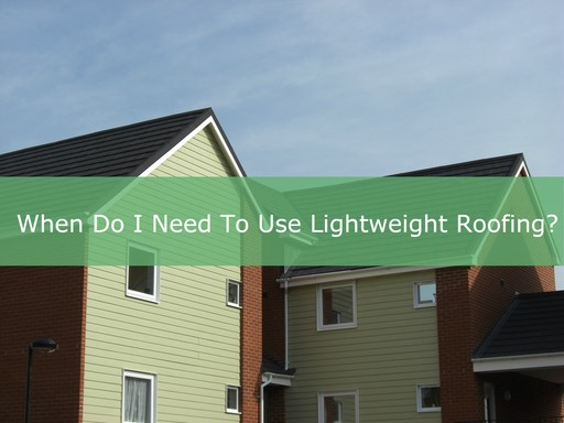 When do I need to use lightweight roof tiles?